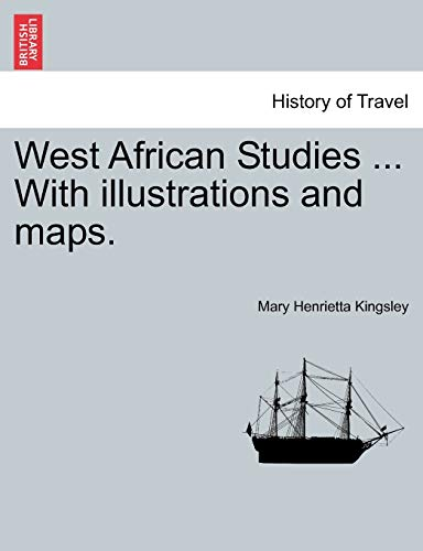 West African Studies ... with Illustrations and Maps. By Mary Henrietta Kingsley