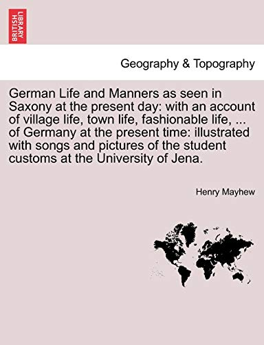 German Life and Manners as Seen in Saxony at the Present Day By Henry Mayhew