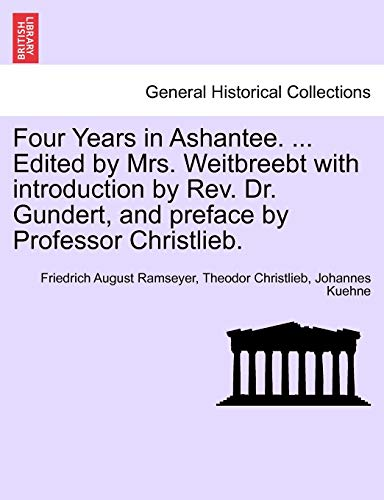 Four Years in Ashantee. ... Edited by Mrs. Weitbreebt with Introduction by REV. Dr. Gundert, and Preface by Professor Christlieb. By Friedrich August Ramseyer