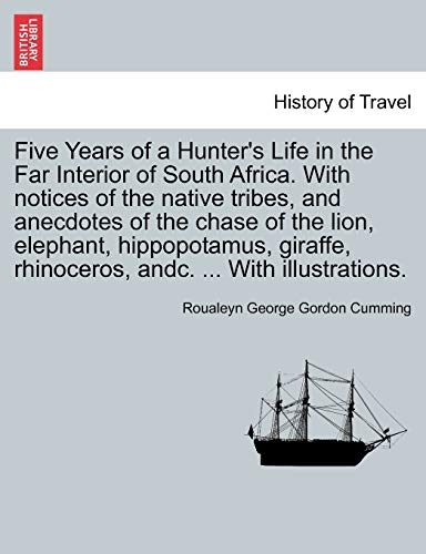 Five Years of a Hunter's Life in the Far Interior of South Africa. with Notices of the Native Tribes, and Anecdotes of the Chase of the Lion, Elephant, Hippopotamus, Giraffe, Rhinoceros, Andc. ... with Illustrations.Vol.II By Roualeyn George Gordon Cumming