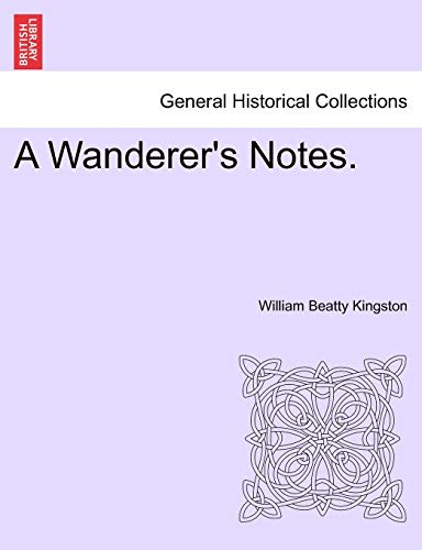 A Wanderer's Notes. By William Beatty Kingston