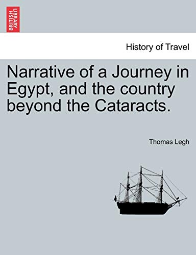 Narrative of a Journey in Egypt, and the Country Beyond the Cataracts. By Thomas Legh