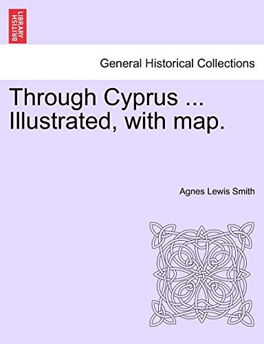 Through Cyprus ... Illustrated, with Map. By Agnes Lewis Smith
