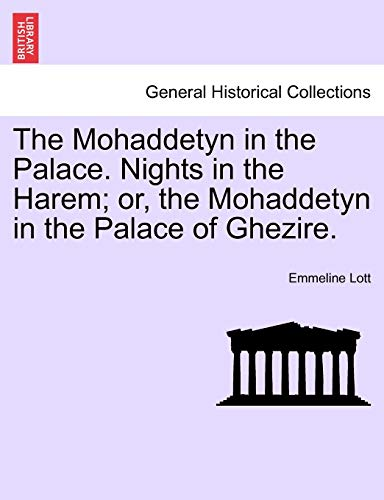 The Mohaddetyn in the Palace. Nights in the Harem; Or, the Mohaddetyn in the Palace of Ghezire. Vol. II. By Emmeline Lott