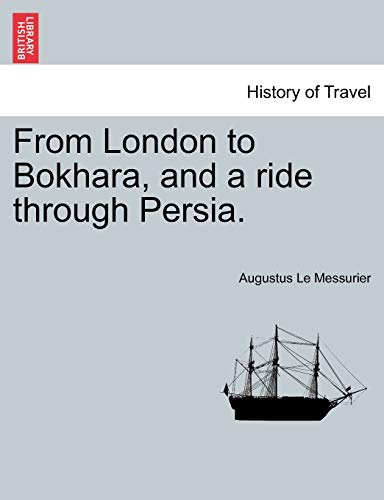 From London to Bokhara, and a Ride Through Persia. By Augustus Le Messurier