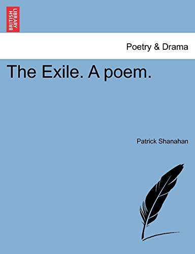 The Exile. a Poem. By Patrick Shanahan