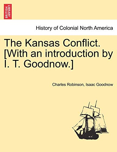The Kansas Conflict. [With an Introduction by I. T. Goodnow.] By Charles Robinson