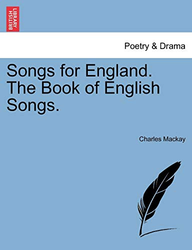 Songs for England. the Book of English Songs. By Charles MacKay
