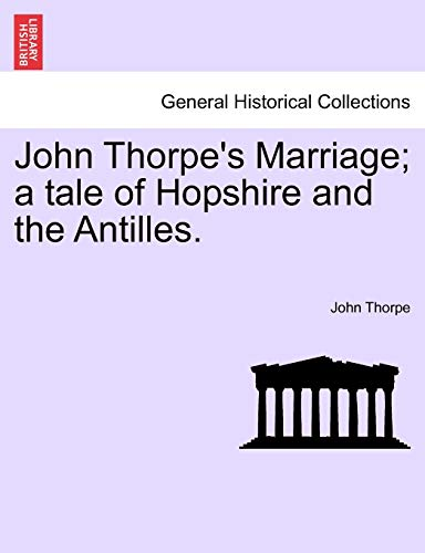 John Thorpe's Marriage; A Tale of Hopshire and the Antilles. By John Thorpe (Institute of Biomedical and Life Sciences University of Glasgow)