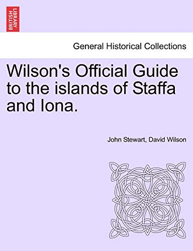 Wilson's Official Guide to the Islands of Staffa and Iona. By Captain John Stewart, Bsc(hons) PhD (University of Birmingham UK (Emeritus))