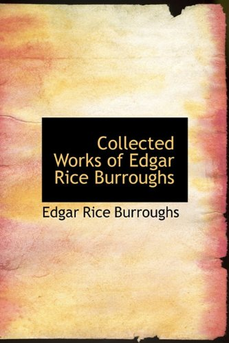 Collected Works of Edgar Rice Burroughs By Edgar Rice Burroughs