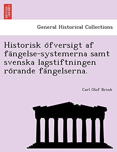 Historisk O Fversigt AF Fa Ngelse-Systemerna Samt Svenska Lagstiftningen Ro Rande Fa Ngelserna. By Carl Olof Brink