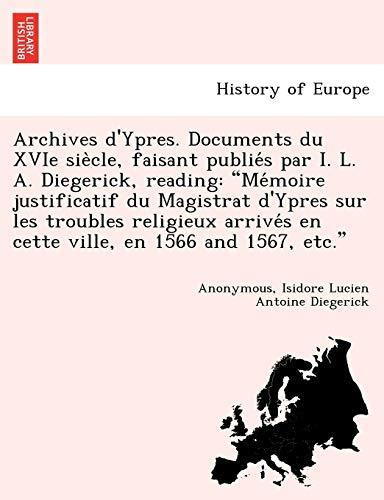 Archives D'Ypres. Documents Du Xvie Sie Cle, Faisant Publie S Par I. L. A. Diegerick, Reading By Isidore Lucien Antoine Diegerick