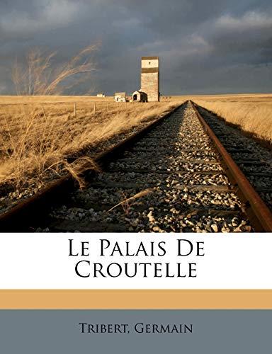 Le Palais De Croutelle By Tribert Germain