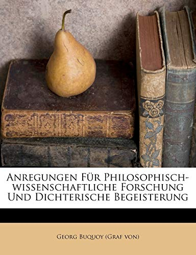 Anregungen Fur Philosophisch-Wissenschaftliche Forschung Und Dichterische Begeisterung By Created by Georg Buquoy (Graf Von)