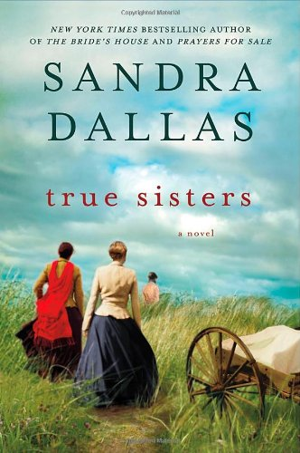 True Sisters By Sandra Dallas