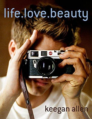 Life.Love.Beauty. By Keegan Allen