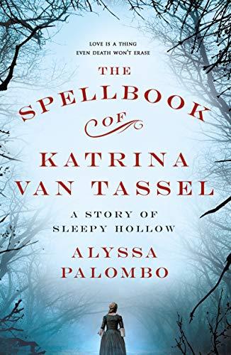 The Spellbook of Katrina Van Tassel By Alyssa Palombo