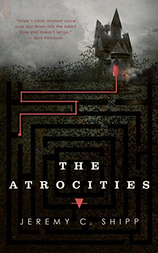 The Atrocities By Jeremy C. Shipp