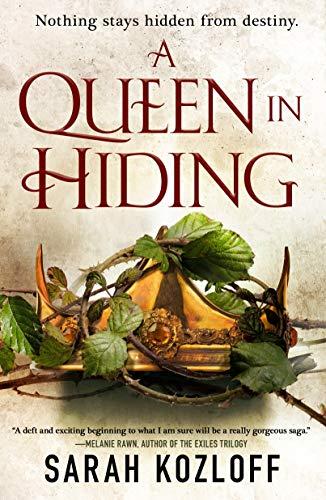 A Queen in Hiding By Sarah Kozloff