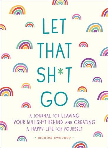 Let That Sh*t Go (Zen as F*ck Journals) By Monica Sweeney