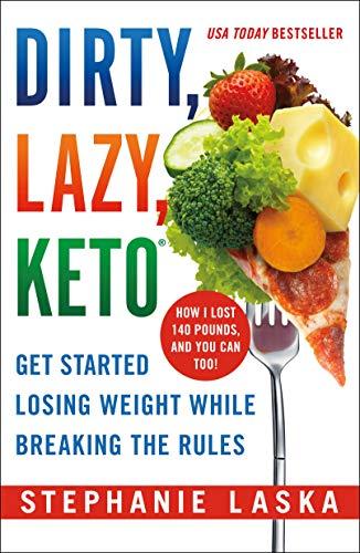 Dirty, Lazy Keto By Stephanie Laska