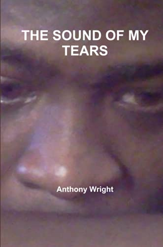 THE Sound of My Tears By Anthony Wright