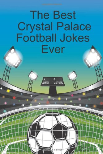 The Best Crystal Palace Football Jokes Ever By Darren Kingston