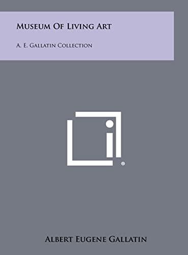 Museum Of Living Art By Albert Eugene Gallatin