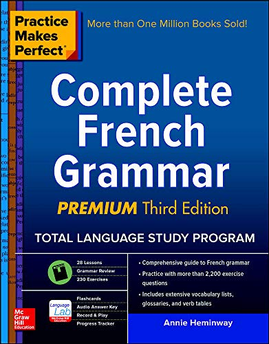Practice Makes Perfect: Complete French Grammar, Premium Third Edition By Annie Heminway