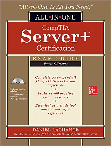 CompTIA Server+ Certification All-in-One Exam Guide (Exam SK0-004) By Daniel Lachance