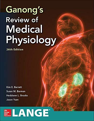 Ganong's Review of Medical Physiology, Twenty  sixth Edition By Kim Barrett