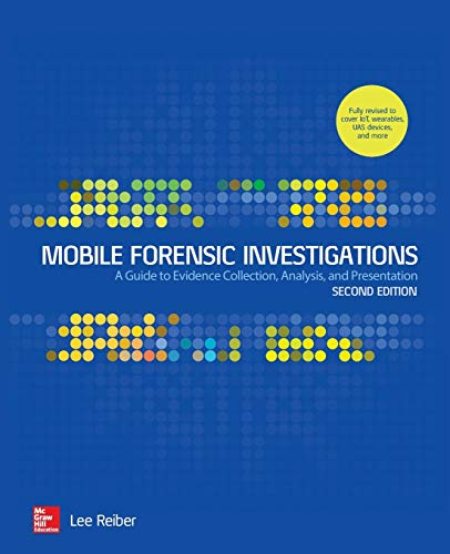 Mobile Forensic Investigations: A Guide to Evidence Collection, Analysis, and Presentation, Second Edition By Lee Reiber