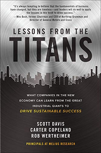 Lessons from the Titans: What Companies in the New Economy Can Learn from the Great Industrial Giants to Drive Sustainable Success By Scott Davis