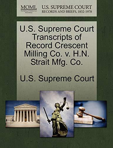 U.S. Supreme Court Transcripts of Record Crescent Milling Co. V. H.N. Strait Mfg. Co. By U S Supreme Court