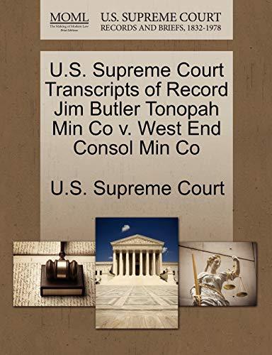 U.S. Supreme Court Transcripts of Record Jim Butler Tonopah Min Co V. West End Consol Min Co By U S Supreme Court