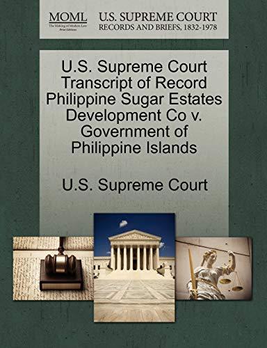 U.S. Supreme Court Transcript of Record Philippine Sugar Estates Development Co V. Government of Philippine Islands By U S Supreme Court