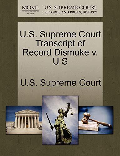 U.S. Supreme Court Transcript of Record Dismuke V. U S By U S Supreme Court