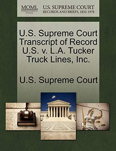 U.S. Supreme Court Transcript of Record U.S. V. L.A. Tucker Truck Lines, Inc. By U S Supreme Court