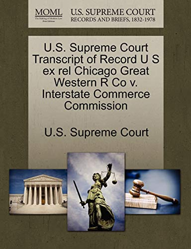 U.S. Supreme Court Transcript of Record U S Ex Rel Chicago Great Western R Co V. Interstate Commerce Commission By U S Supreme Court