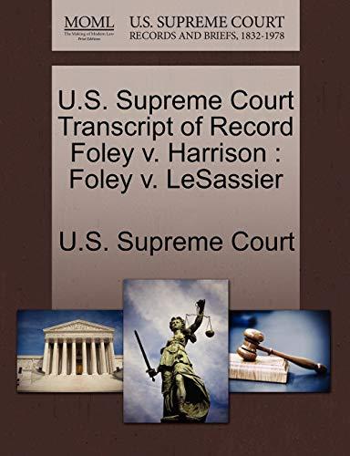 U.S. Supreme Court Transcript of Record Foley V. Harrison By U S Supreme Court