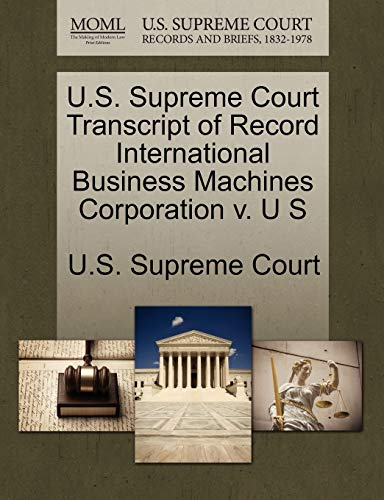 U.S. Supreme Court Transcript of Record International Business Machines Corporation V. U S By U S Supreme Court