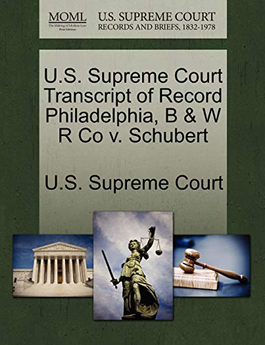 U.S. Supreme Court Transcript of Record Philadelphia, B & W R Co V. Schubert By U S Supreme Court
