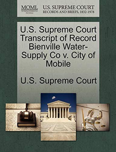 U.S. Supreme Court Transcript of Record Bienville Water-Supply Co V. City of Mobile By U S Supreme Court