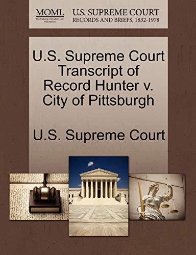 U.S. Supreme Court Transcript of Record Hunter V. City of Pittsburgh By U S Supreme Court