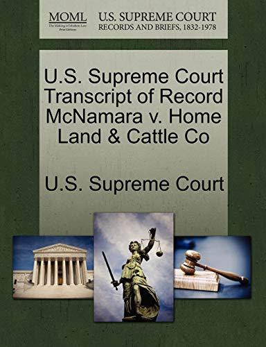 U.S. Supreme Court Transcript of Record McNamara V. Home Land & Cattle Co By U S Supreme Court