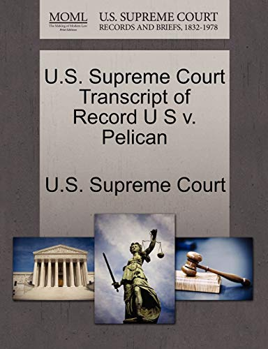 U.S. Supreme Court Transcript of Record U S V. Pelican By U S Supreme Court
