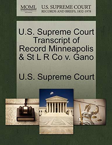 U.S. Supreme Court Transcript of Record Minneapolis & St L R Co V. Gano By U S Supreme Court