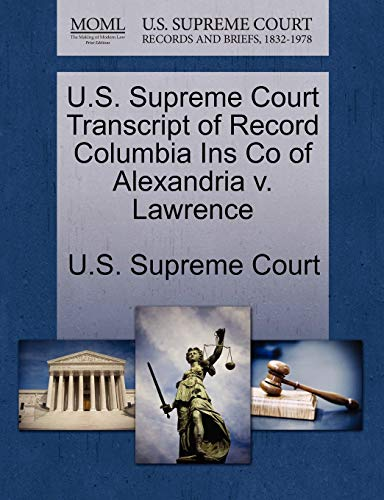 U.S. Supreme Court Transcript of Record Columbia Ins Co of Alexandria V. Lawrence By U S Supreme Court