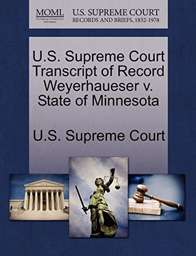 U.S. Supreme Court Transcript of Record Weyerhaueser V. State of Minnesota By U S Supreme Court